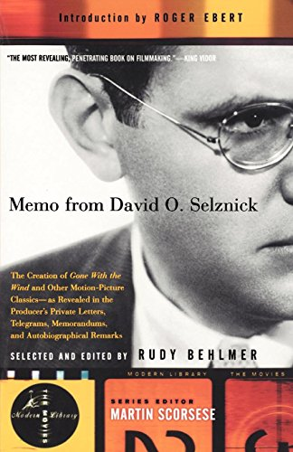 Memo from David O. Selznick : The Creation of Gone with the Wind and Other Motion Picture Classics, as Revealed in the Producer's Private Letters, Telegrams, Memorandums, and Autobiographical Remarks