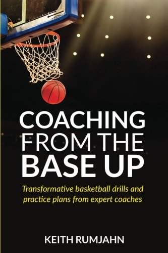 Coaching from the base up: Transformative basketball drills and practice