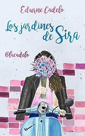 Los jardines de Sira (LAS FLORES nº 1) eBook : Cadelo , Edurne: Amazon.es:  Libros