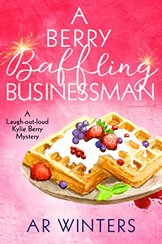 A Berry Baffling Businessman: A Humorous Cozy Mystery (Kylie Berry Mysteries Book 6) by [Winters, A.R.]