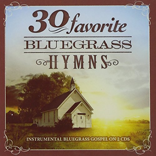 30 Favorite Bluegrass Hymns: Instrumental Bluegrass Gospel Favorites [2 CD]