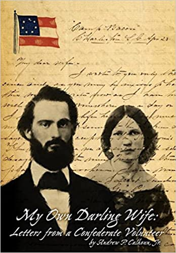 My Own Darling Wife Letters From A Confederate Volunteer Jr Andrew