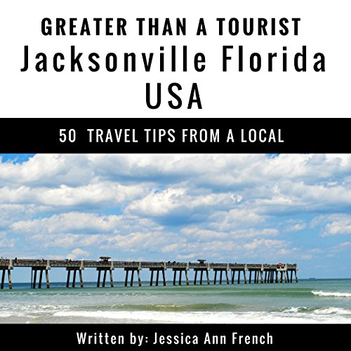 Greater Than a Tourist: Jacksonville, Florida, USA: 50 Travel Tips from a Local