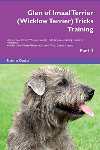 Glen of Imaal Terrier (Wicklow Terrier) Tricks Training Glen of Imaal Terrier (Wicklow Terrier) Tricks & Games Training Tracker & Workbook.  Includes: ... Multi-Level Tricks, Games & Agility. Part 3