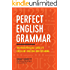 Perfect English Grammar: The Indispensable Guide to Excellent Writing and Speaking (English Edition)