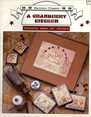 A Cranberry Kitchen: Tin-punching Designs with Instructions (Rainbow Chasers #358)