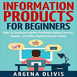 Information Products for Beginners: How to Create and Market Online Courses, Ebooks, and Other Digital Content Online Audiobook