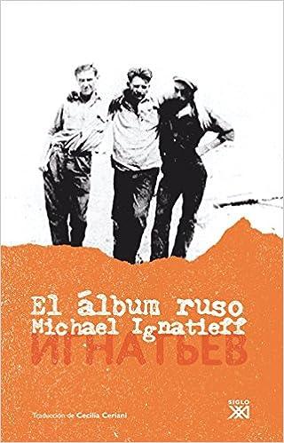 El álbum ruso (Spanish Edition): Michael Ignatieff, Juan ...