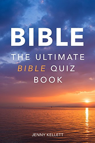 THE BIBLE: The Ultimate Bible Quiz Book: Test your Bible knowledge with 150+ Bible Trivia Questions and Answers (Bible Quiz Books Book 1)