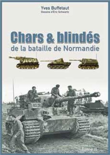 Chars & blindés de la bataille de Normandie : Tome II
