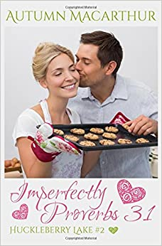 Imperfectly Proverbs 31: A clean and sweet Christian romance set in Idaho (Huckleberry Lake)