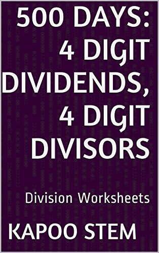 500 Division Worksheets with 4-Digit Dividends, 4-Digit Divisors: Math Practice Workbook (500 Days Math Division Series 13) (English Edition)
