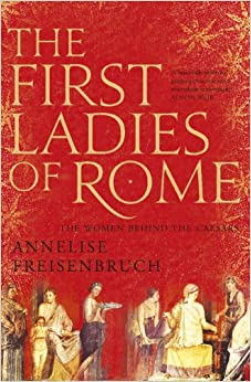 Book First Ladies of Rome, The The Women Behind the Caesars