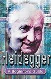 Heidegger: A Beginner's Guide (Beginner's Guides)
