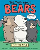 img - for The Truth About Bears: Seriously Funny Facts About Your Favorite Animals book / textbook / text book