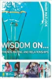 img - for Wisdom On   Friends, Dating, and Relationships (Wisdom Series) book / textbook / text book