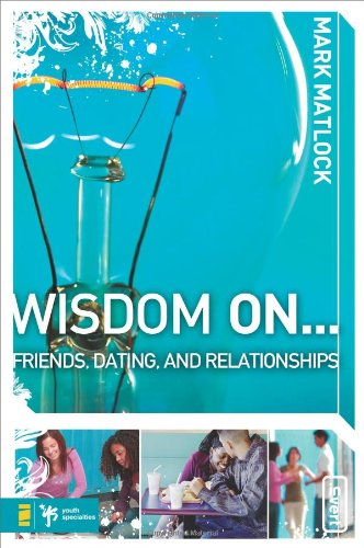 Wisdom On  Friends, Dating, and Relationships (Wisdom Series)