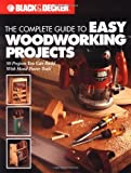 The Complete Guide to Easy Woodworking Projects (Black & Decker)