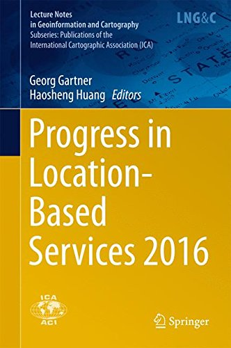 Progress in Location-Based Services 2016 (Lecture Notes in Geoinformation and Cartography) by Springer