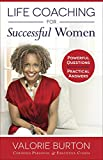 Life Coaching for Successful Women: Powerful Questions, Practical Answers
