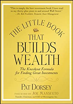 The Little Book That Builds Wealth: The Knockout Formula for Finding Great Investments (Little Books. Big Profits) by [Dorsey, Pat]