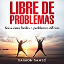 Libre de Problemas (Spanish Edition): Soluciones Fáciles a Problemas Difíciles Audiobook by Raimon Samsó Narrated by Alfonso Sales