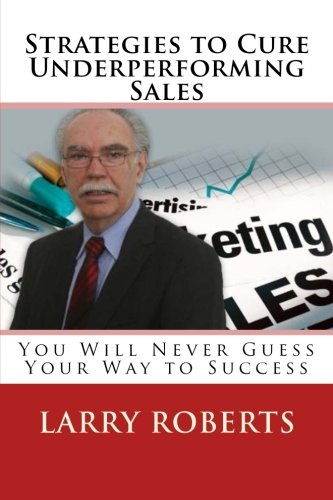 Download Strategies to Cure Underperforming Sales: You Will Never Guess Your Way to Success pdf epub