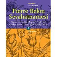 Pierre Belon Seyahatnamesi: İstanbul ve Anadolu Gözlemleri (1546-1549) / Antakya, Adana, Konya, Afyon, Kütahya, Bursa