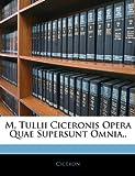 M Tullii Ciceronis Opera Quae Supersunt Omnia, . Cicéron, 1142342670