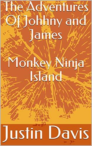 The Adventures Of Johhny and James Monkey Ninja Island