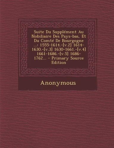 Suite Du Supplement Au Nobiliaire Des Pays-Bas, Et Du Comte de Bourgogne ...: 1555-1614.-[V.2] 1614-1630.-[V.3] 1630-1661.-[V.4] 1661-1686.-[V.5] 1686  [Anonymous] (Tapa Blanda)