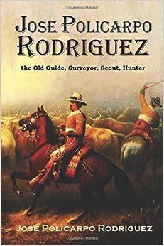 Book Jose Policarpo Rodriguez, the Old Guide, Surveyor, Scout, Hunter