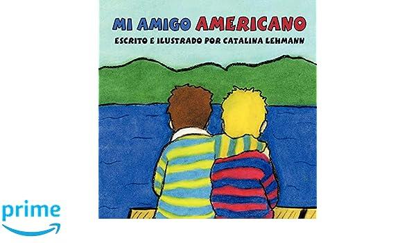 Mi Amigo Americano (Spanish Edition): Catalina Lehmann ...