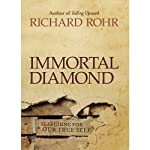 Immortal Diamond: The Search for Our True Self   Richard Rohr