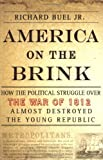 img - for America on the Brink: How the Political Struggle Over the War of 1812 Almost Destroyed the Young Republic book / textbook / text book