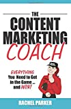 img - for The Content Marketing Coach: Everything You Need to Get in the Game -- and Win book / textbook / text book