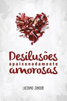Desilusões Apaixonadamente Amorosas por [Junior, Luciano]