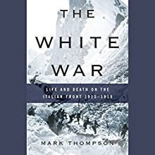 The White War: Life and Death on the Italian Front, 1915-1919 Audiobook by Mark Thompson Narrated by Gerard Doyle