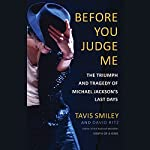 Before You Judge Me: The Triumph and Tragedy of Michael Jackson's Last Days | Tavis Smiley,David Ritz