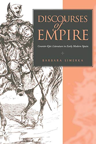 Discourses of Empire: Counter-Epic Literature in Early Modern Spain (Studies in Romance Literatures) (Empire Counter)