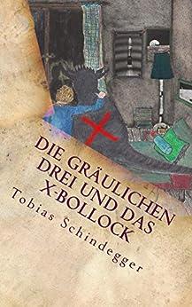 Die gräulichen Drei und das X-Bollock: Bollock und die gräulichen Drei Teil 2 (German Edition) by [Schindegger, Tobias]