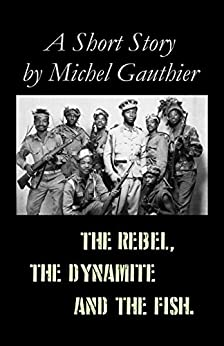 The rebel the dynamite and the fish a short for Fish short story