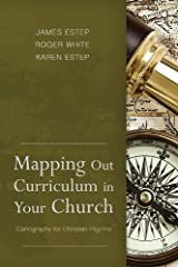 Mapping Out Curriculum in Your Church: Cartography for Christian Pilgrims Kindle Edition
