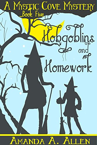 Hobgoblins and Homework: A Mommy Cozy Paranormal Mystery (Mystic Cove Mysteries Book 5) (Allen Halloween 2017)