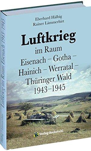 LUFTKRIEG im Raum Eisenach - Gotha - Hainich - Werratal - Thüringer Wald 1943-1945