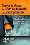 Strategic Excellence in the Architecture, Engineering, and Construction Industries: How AEC Firms Can Develop and Execute Strategy Using Lean Six Sigma