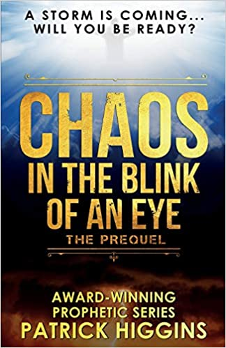 Chaos In The Blink Of An Eye The Prequel Higgins Patrick 9780999235508 Amazon Com Books