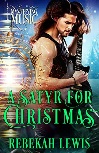 A Satyr for Christmas: A Cursed Satyroi Novella (Mystifying Music Book 4) by [Lewis, Rebekah, Music, Mystifying]