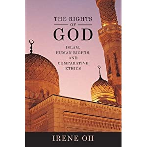 The Rights of God: Islam, Human Rights, and Comparative Ethics (Advancing Human Rights)