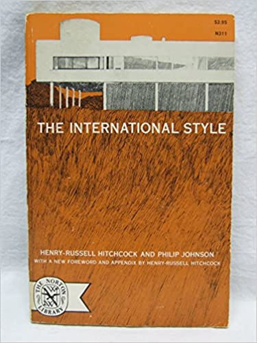 The International Style: Henry-Russell Hitchcock, Philip Johnson